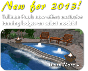 Tallman Pools now offers exclusive fiberglass tanning ledges on select models!